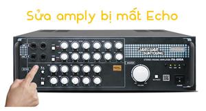 Kinh nghiệm sửa amply mất Echo từ chuyên gia